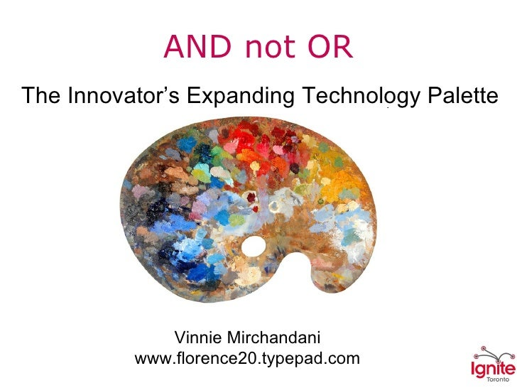 AND not OR The Innovator's Expanding Technology Palette Vinnie Mirchandani www.florence20.typepad.com