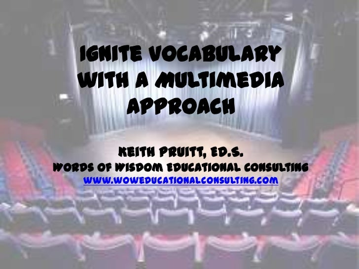 Ignite Vocabulary   with a Multimedia        Approach         Keith Pruitt, Ed.S.Words of Wisdom Educational Consulting   ...