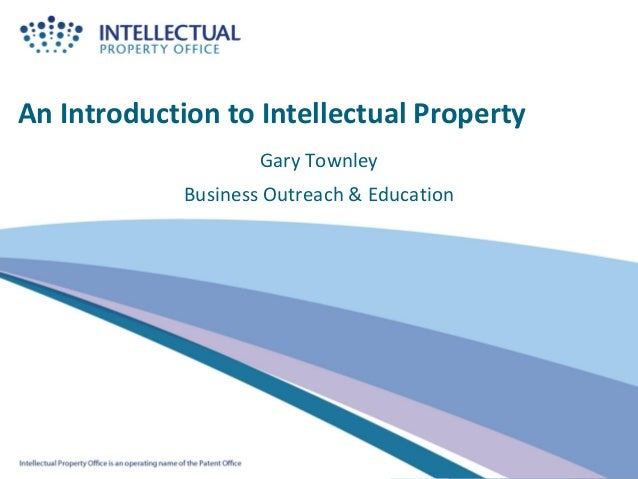 An Introduction to Intellectual Property                     Gary Townley             Business Outreach & Education