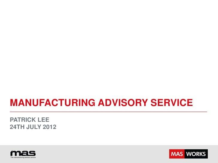 MANUFACTURING ADVISORY SERVICEPATRICK LEE24TH JULY 2012
