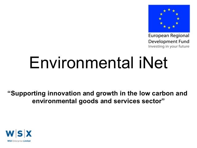 """Environmental iNet """"Supporting innovation and growth in the low carbon and environmental goods and services sector"""""""