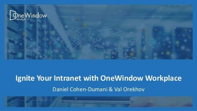 Ignite Your Intranet with OneWindow Workplace Daniel Cohen-Dumani & Val Orekhov