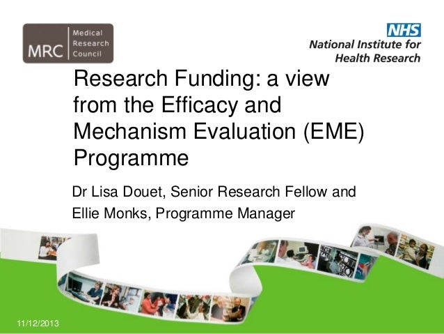 Research Funding: a view from the Efficacy and Mechanism Evaluation (EME) Programme Dr Lisa Douet, Senior Research Fellow ...