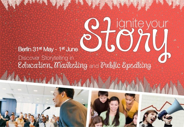 igniteyour Berlin 31st May - 1st June Discover Storytelling in Education, Marketing and Public Speaking
