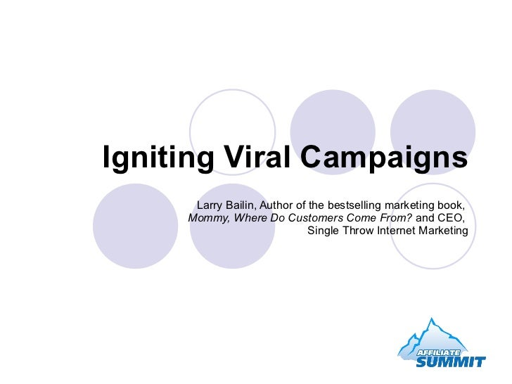 Igniting Viral Campaigns Larry Bailin, Author of the bestselling marketing book,  Mommy, Where Do Customers Come From?  an...