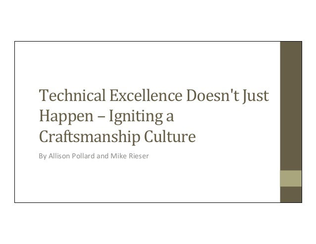 Technical	   Excellence	   Doesn't	   Just	    Happen	   –	   Igniting	   a	    Craftsmanship	   Culture	   	    By	   All...