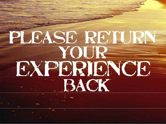 Please return youryour experienceexperience back