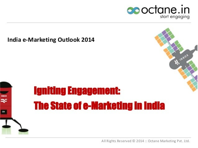 India e-Marketing Outlook 2014  Igniting Engagement: The State of e-Marketing in India  All Rights Reserved © 2014 :: Octa...