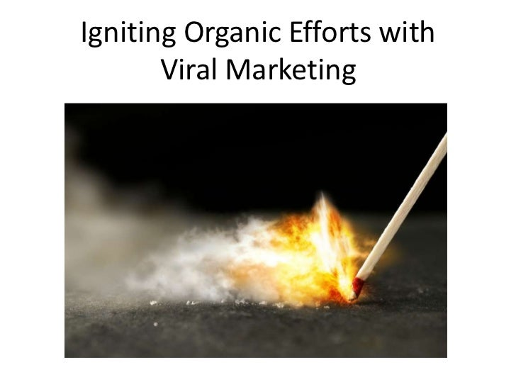 Igniting Organic Efforts withViral Marketing<br />