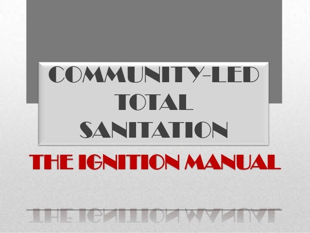 COMMUNITY-LED TOTAL SANITATION THE IGNITION MANUAL