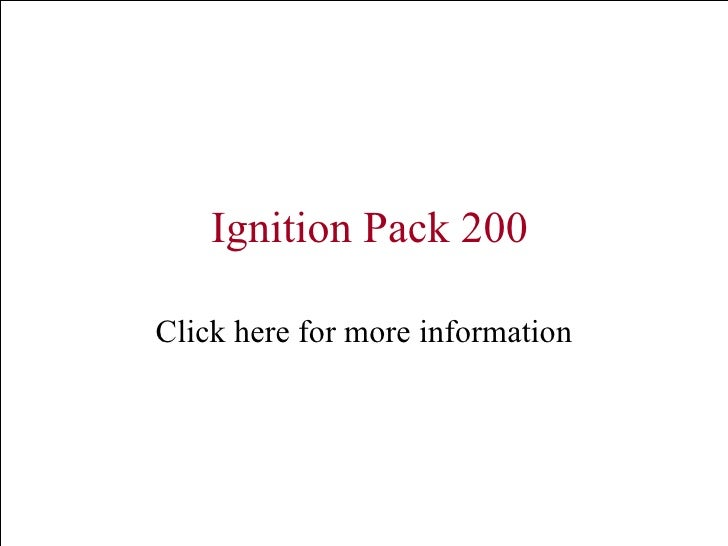 Ignition Pack 200 Click here for more information