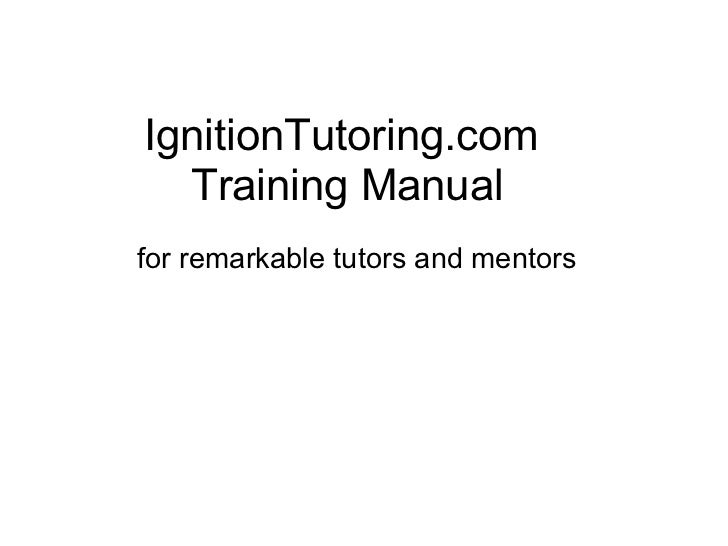 IgnitionTutoring.com  Training Manual for remarkable tutors and mentors