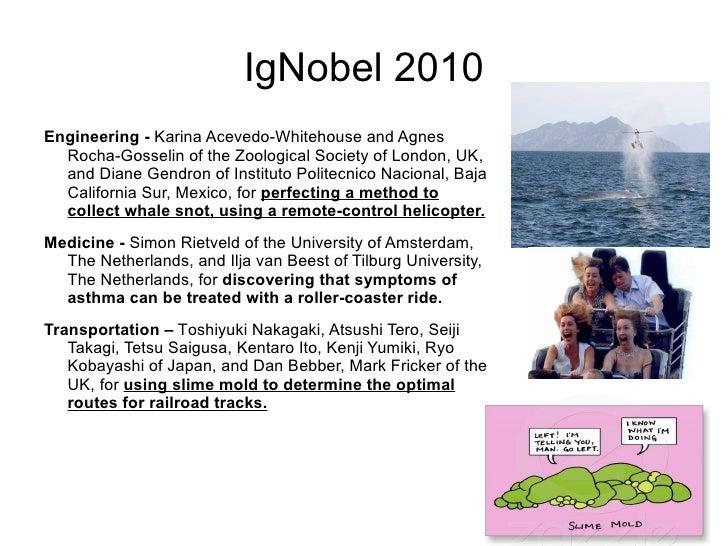 IgNobel 2010 <ul><li>Engineering -  Karina Acevedo-Whitehouse and Agnes Rocha-Gosselin of the Zoological Society of London...