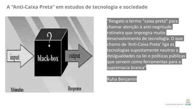 """A """"Anti-Caixa Preta"""" em estudos de tecnologia e sociedade """"Resgato o termo """"caixa preta"""" para chamar atenção à anti-negrit..."""