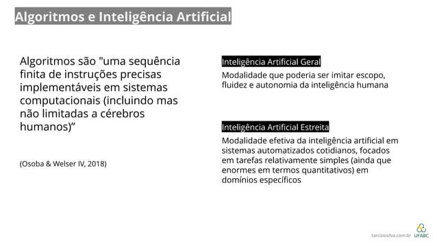 """Algoritmos e Inteligência Artificial Algoritmos são """"uma sequência finita de instruções precisas implementáveis em sistema..."""