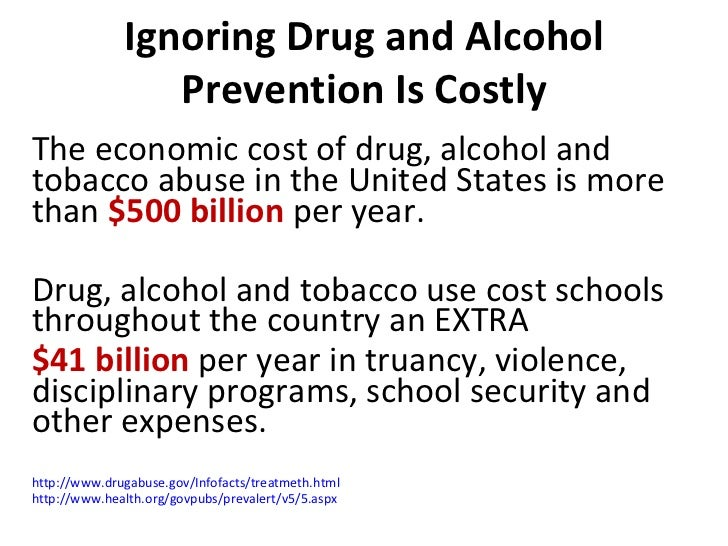Ignoring Drug and Alcohol Prevention Is Costly The economic cost of drug, alcohol and tobacco abuse in the United States i...