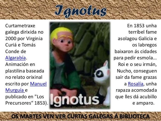 Curtametraxe galega dirixida no 2000 por Virginia Curiá e Tomás Conde de Algarabía. Animación en plastilina baseada no rel...