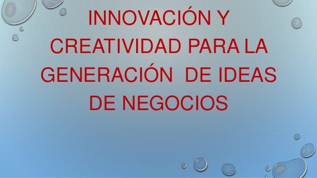 INNOVACIÓN Y CREATIVIDAD PARA LA GENERACIÓN DE IDEAS DE NEGOCIOS