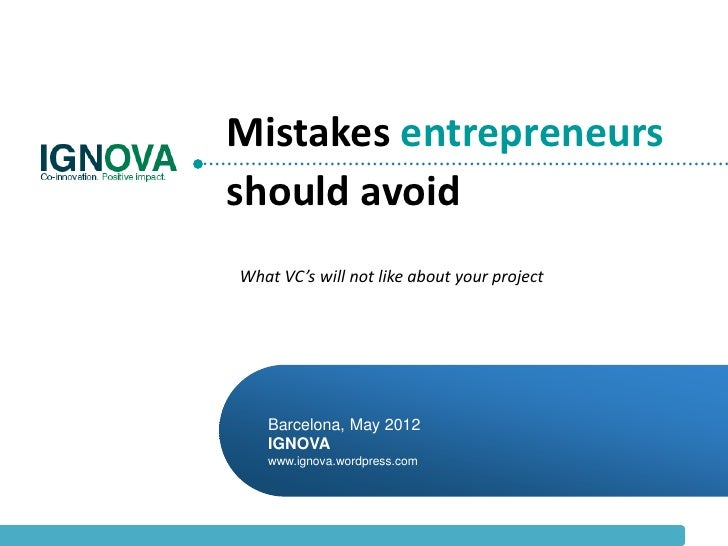 Mistakes entrepreneursshould avoidWhat VC's will not like about your project   Barcelona, May 2012   IGNOVA   www.ignova.w...