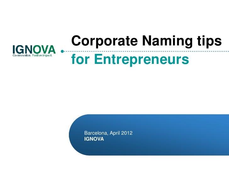Corporate Naming tipsfor Entrepreneurs Barcelona, April 2012 IGNOVA