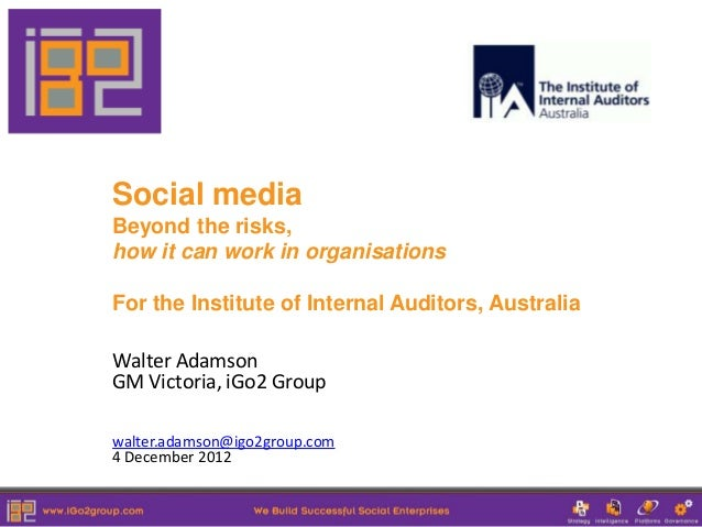 Social mediaBeyond the risks,how it can work in organisationsFor the Institute of Internal Auditors, AustraliaWalter Adams...