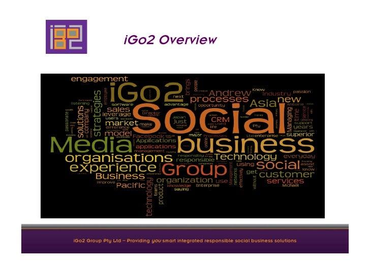 iGo2 OverviewiGo2 Group Pty Ltd – Providing you smart integrated responsible social business solutions