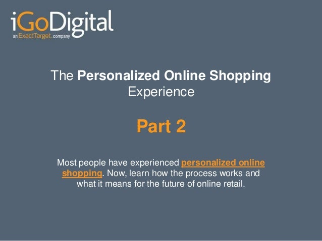 The Personalized Online Shopping           Experience                   Part 2Most people have experienced personalized on...