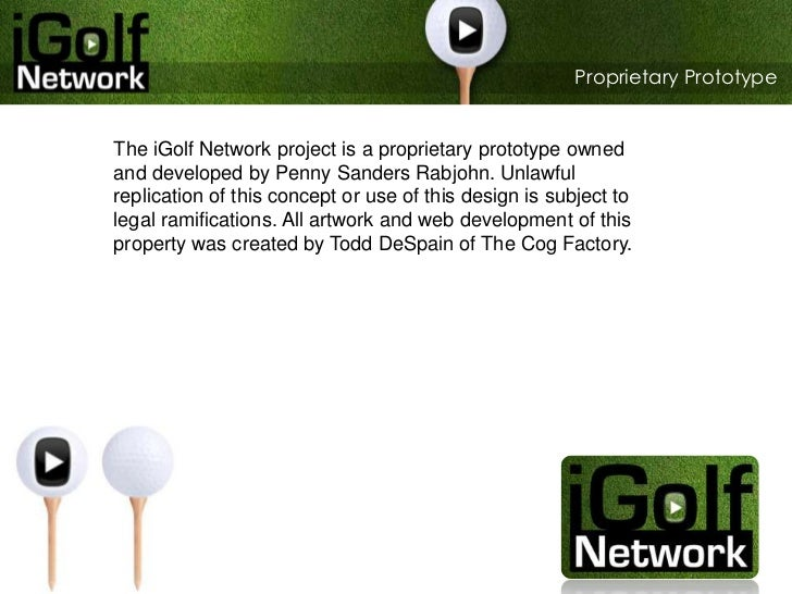 Proprietary Prototype<br /> <br />The iGolf Network project is a proprietary prototype owned and developed by Penny Sander...