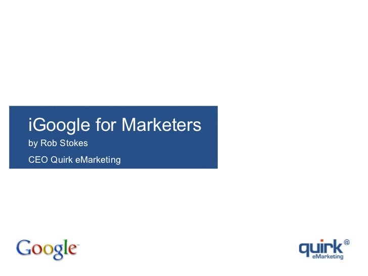 iGoogle for Marketers by Rob Stokes CEO Quirk eMarketing