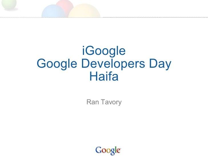 iGoogle Google Developers Day Haifa Ran Tavory