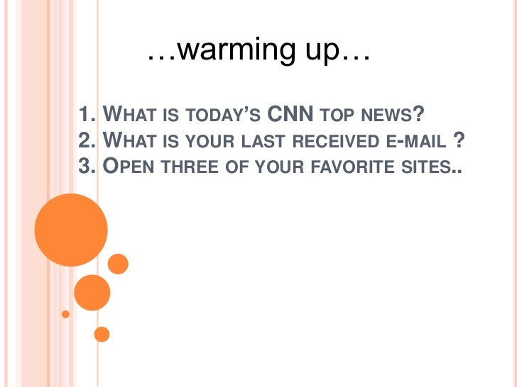 …warming up…<br />1. What is today's CNN top news?2. What is your last received e-mail ?3. Open three of your favorite sit...