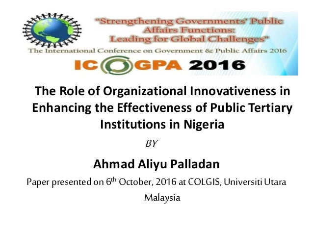 The Role of Organizational Innovativeness in Enhancing the Effectiveness of Public Tertiary Institutions in Nigeria BY Ahm...