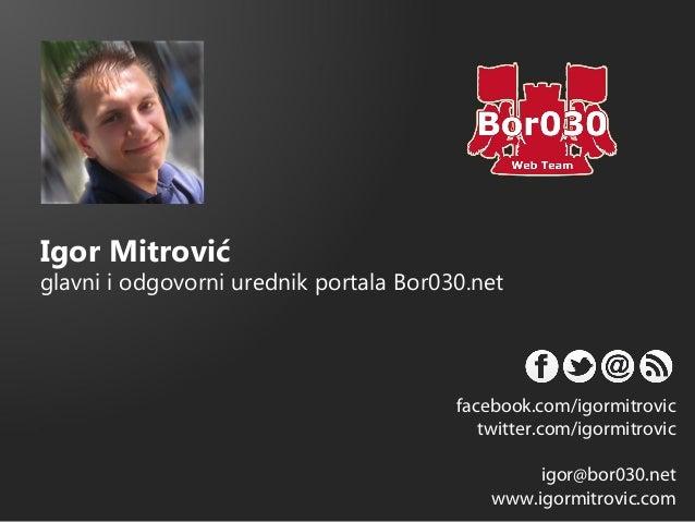 Igor Mitrovićglavni i odgovorni urednik portala Bor030.net                                        facebook.com/igormitrovi...