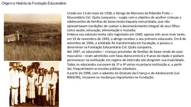 Origem e História da Fundação Educandário  Criado em 13 de maio de 1938, o Abrigo de Menores de Ribeirão Preto –  Educandá...