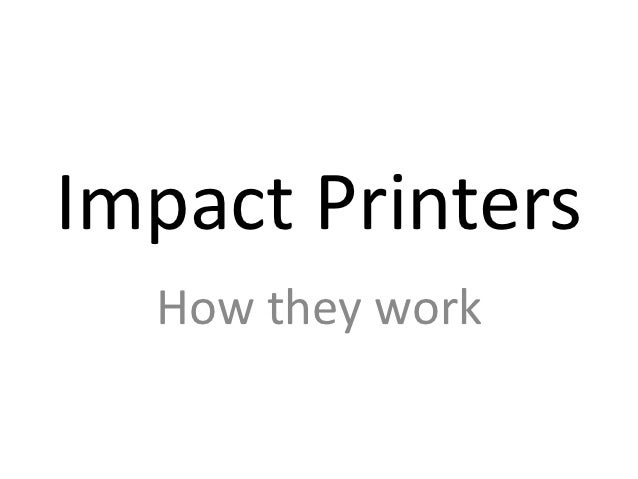 Impact Printers  How they work