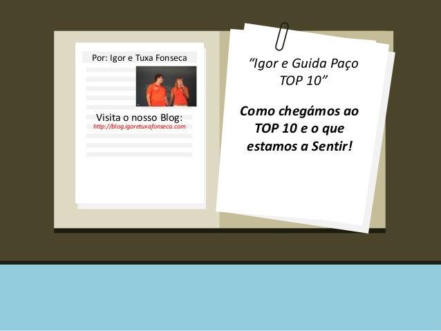 """Por: Igor e Tuxa Fonseca  Visita o nosso Blog:  http://blog.igoretuxafonseca.com  """"Igor e Guida Paço  TOP 10""""  Como chegám..."""