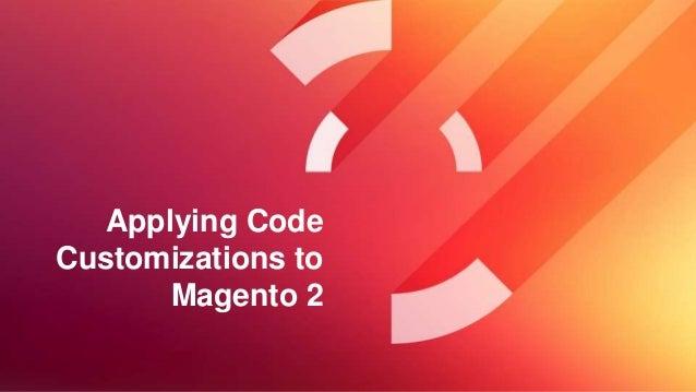 Applying Code Customizations to Magento 2