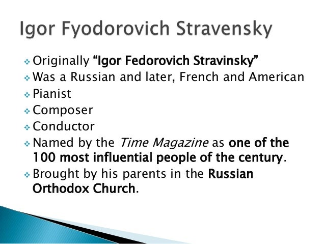 a life and works of igor fyodorovich stravinsky Igor fyodorovich stravinsky was born in oranienbaum, a suburb of saint petersburg, to the family of fyodor stravinsky, a bass singer at the mariinsky theatre, and anna kholodovsky.
