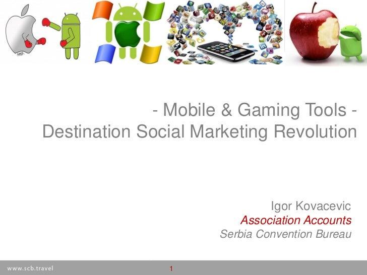 - Mobile & Gaming Tools -Destination Social Marketing Revolution                                        Igor Kovacevic    ...