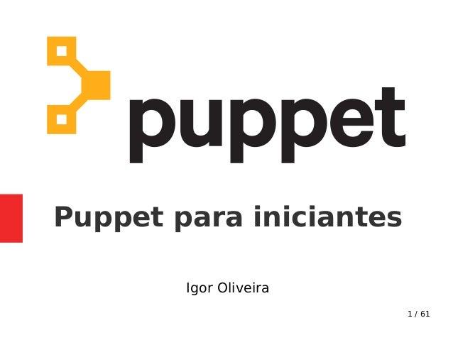1 / 61 Igor Oliveira Puppet para iniciantes