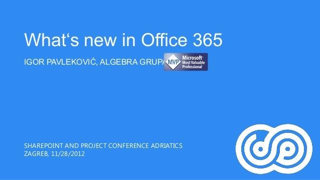 What's new in Office 365IGOR PAVLEKOVIĆ, ALGEBRA GRUPASHAREPOINT AND PROJECT CONFERENCE ADRIATICSZAGREB, 11/28/2012