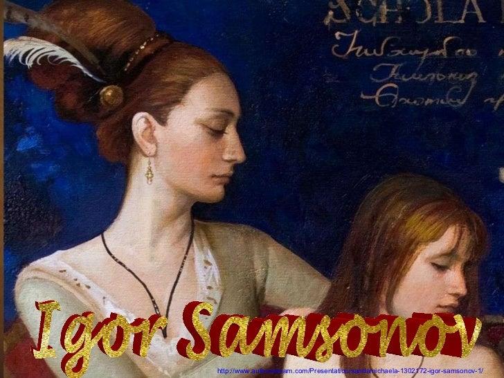 Igor Samsonov http://www.authorstream.com/Presentation/sandamichaela-1302172-igor-samsonov-1/
