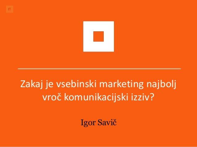 Zakaj je vsebinski marketing najbolj vroč komunikacijski izziv? Igor Savič
