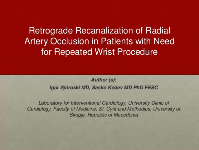 Retrograde Recanalization of Radial Artery Occlusion in Patients with Need for Repeated Wrist Procedure Author (s): Igor S...