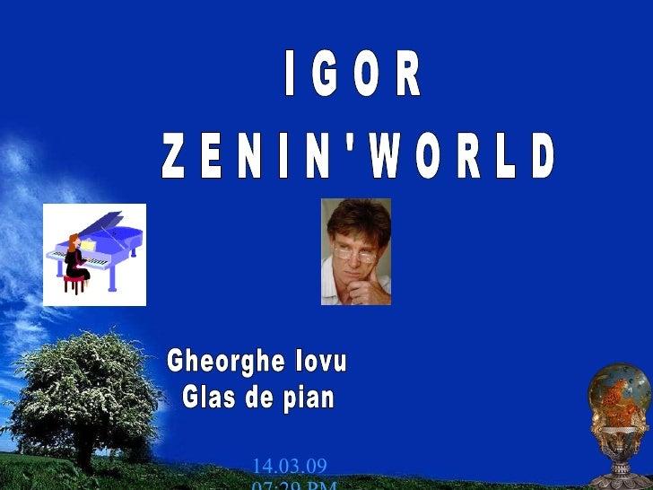 I G O R Z E N I N ' W O R L D 08.06.09   11:31 AM Gheorghe Iovu Glas de pian