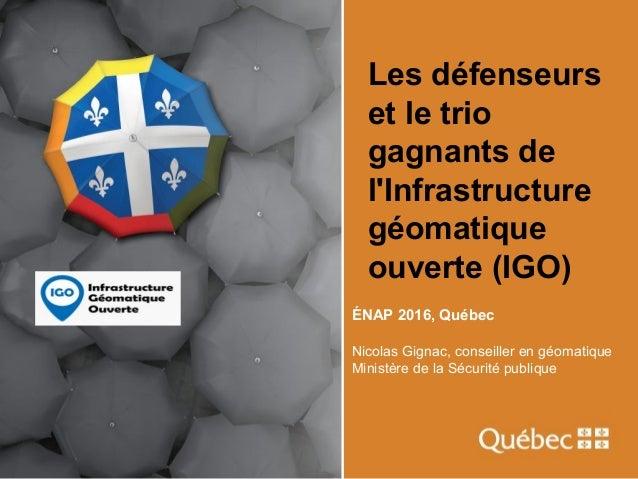 Les défenseurs et le trio gagnants de l'Infrastructure géomatique ouverte (IGO) ÉNAP 2016, Québec Nicolas Gignac, conseill...