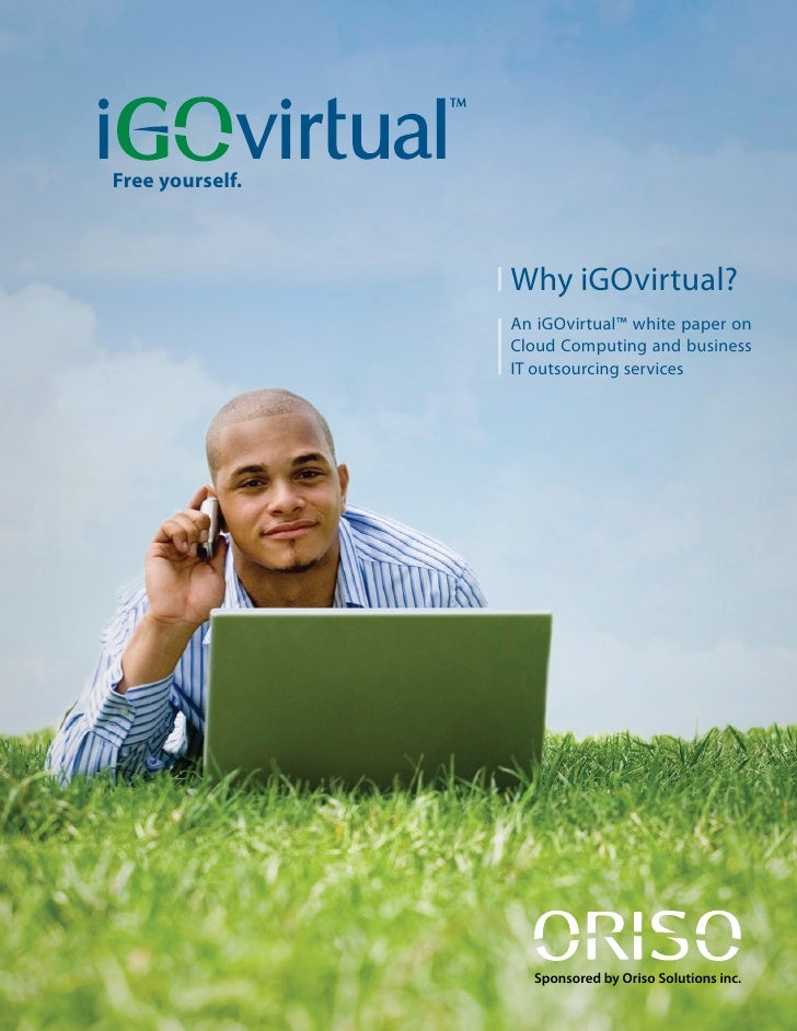 Free yourself.                     Why iGOvirtual?                  An iGOvirtual™ white paper on                  Cloud C...