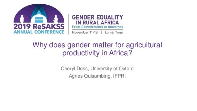Why does gender matter for agricultural productivity in Africa? Cheryl Doss, University of Oxford Agnes Quisumbing, IFPRI