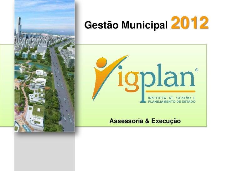 Gestão Municipal      2012    Assessoria & Execução
