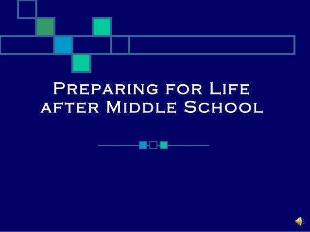 Preparing for Life af ter Middle School